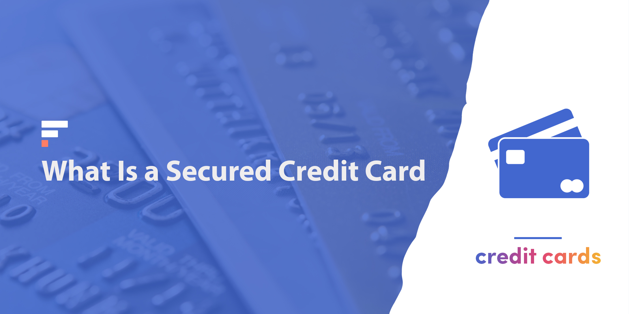 What Is a Secured Credit Card? The Definitive Guide for 2021
