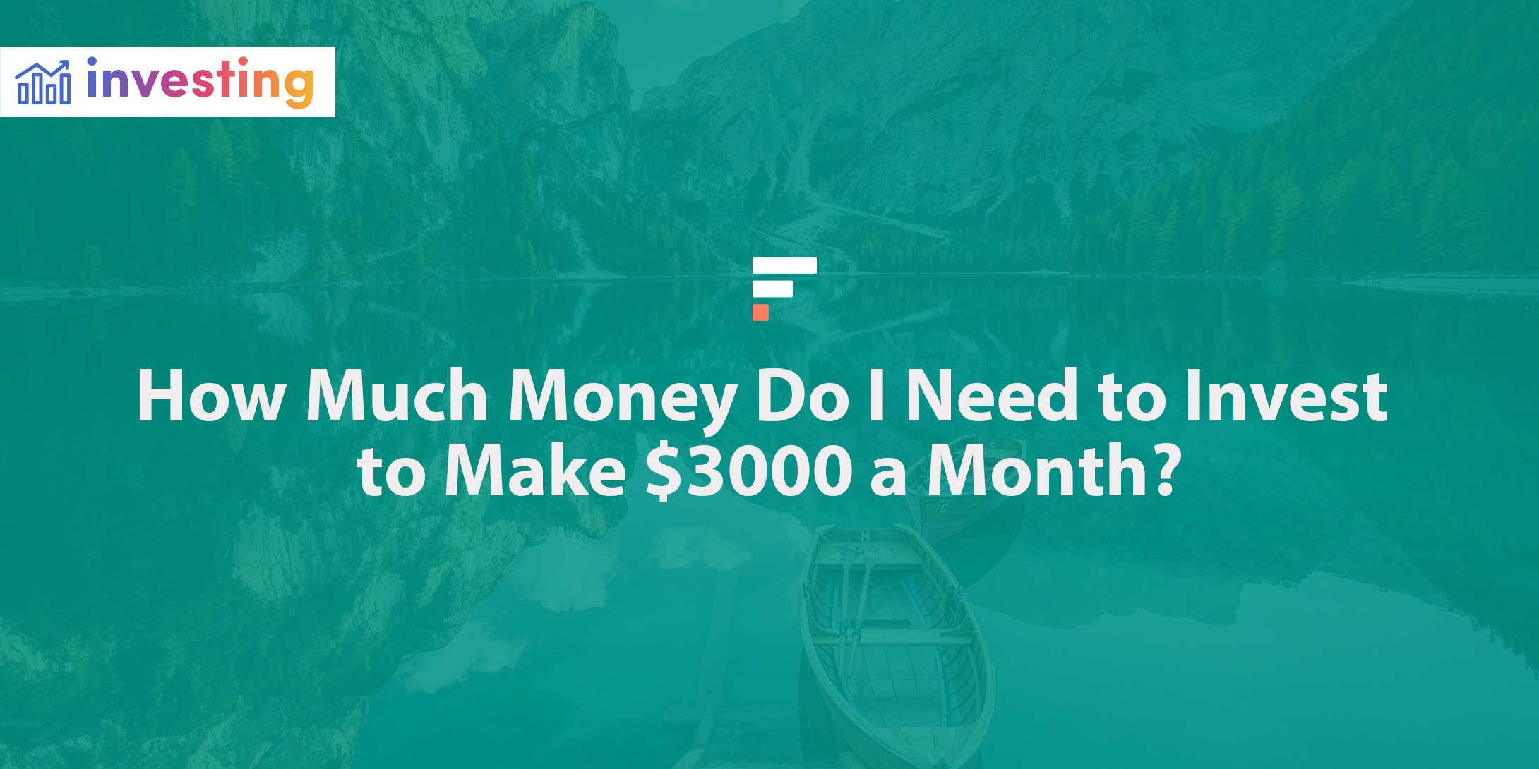 How Much Money Do I Need to Invest to Make $3,000 a Month?