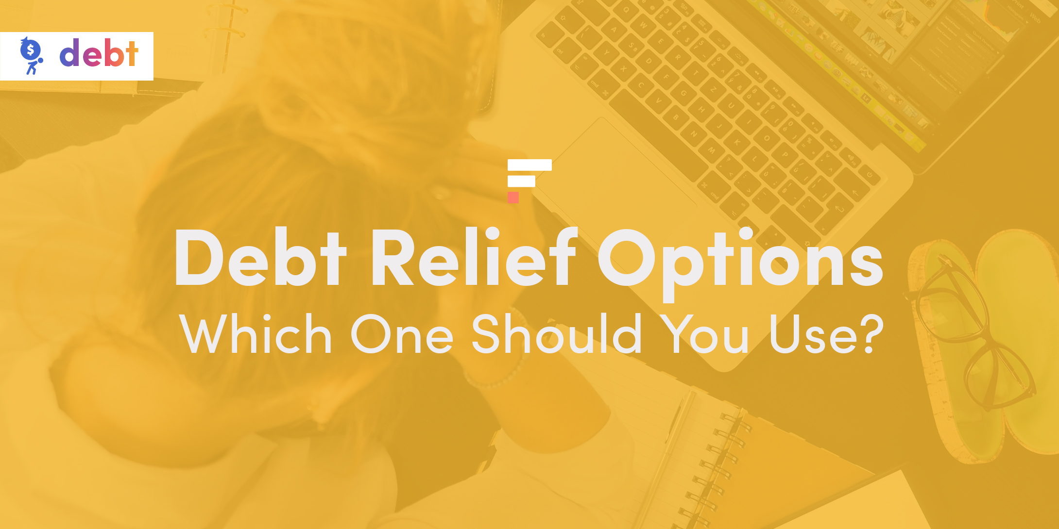 Debt Relief Options: Which One Should You Use?