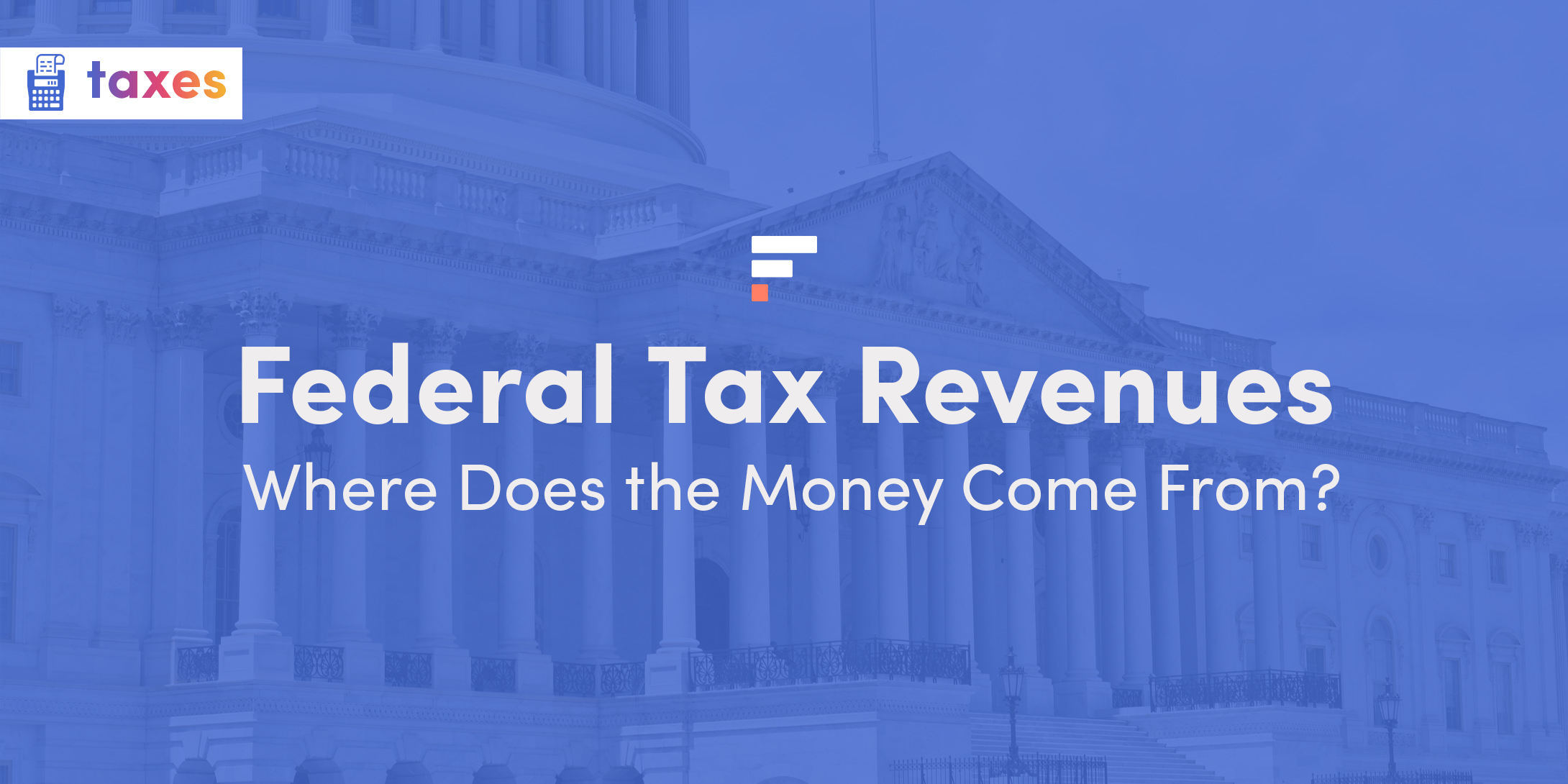 Federal Tax Revenues: Where Does the Money Come From?