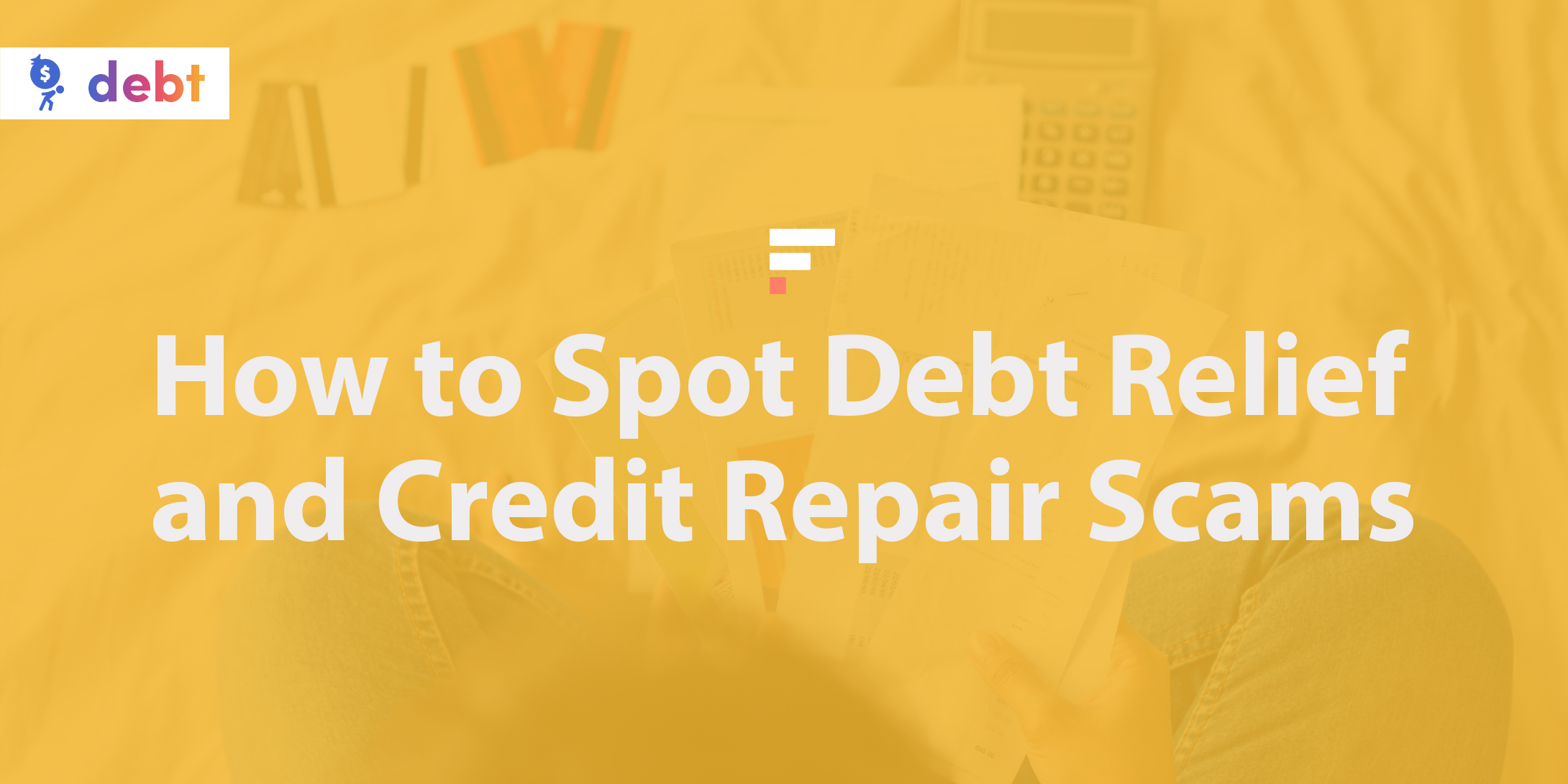 How to Spot Debt Relief and Credit Repair Scams