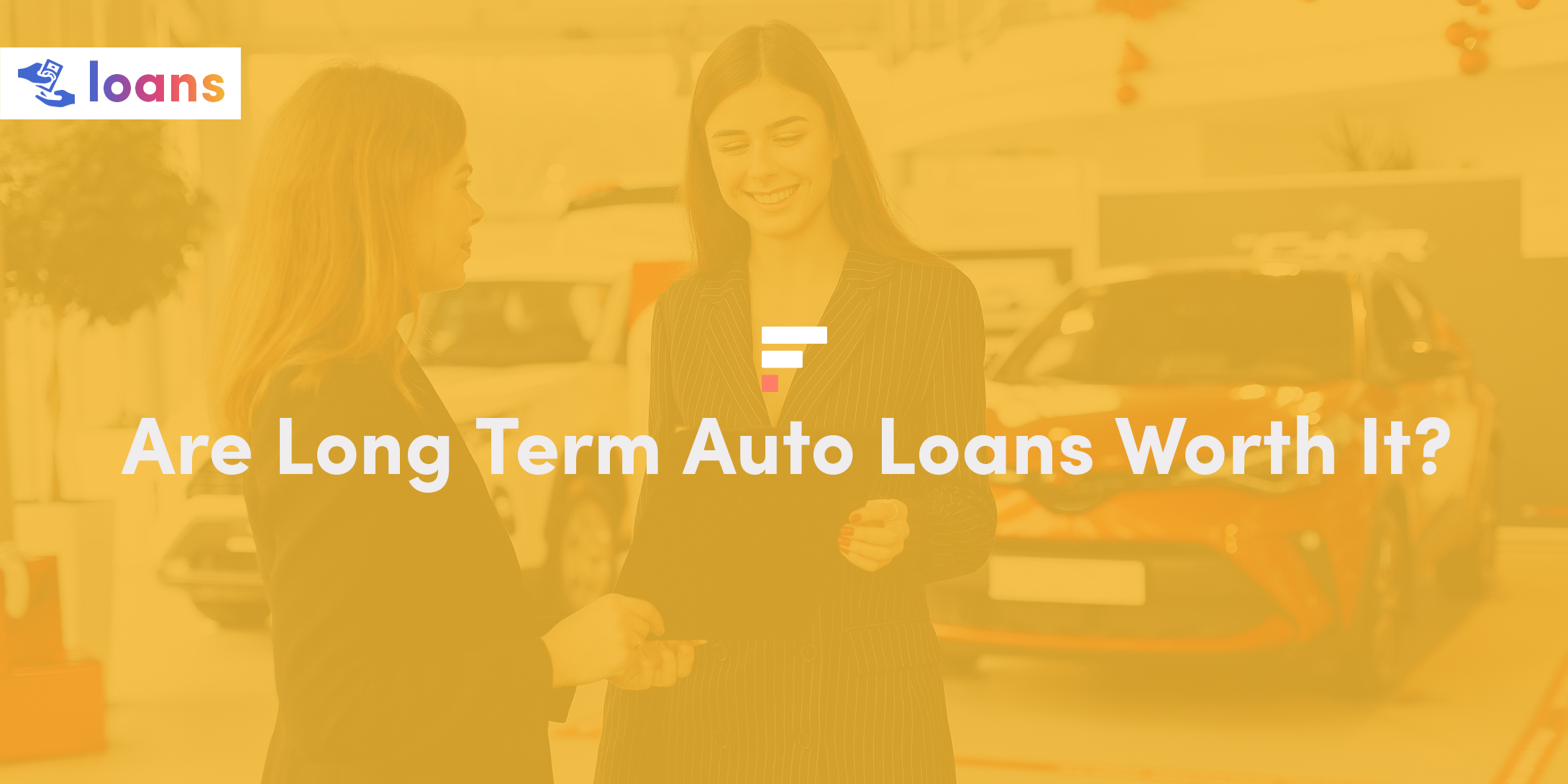 Are Long Term Auto Loans Worth It?