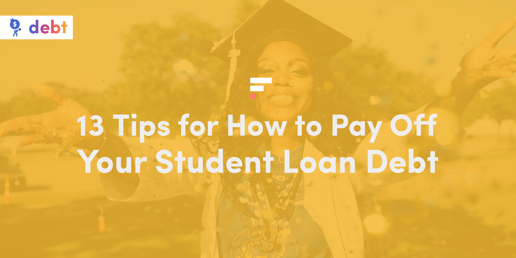 13 Tips for How to Pay Off Your Student Loan Debt