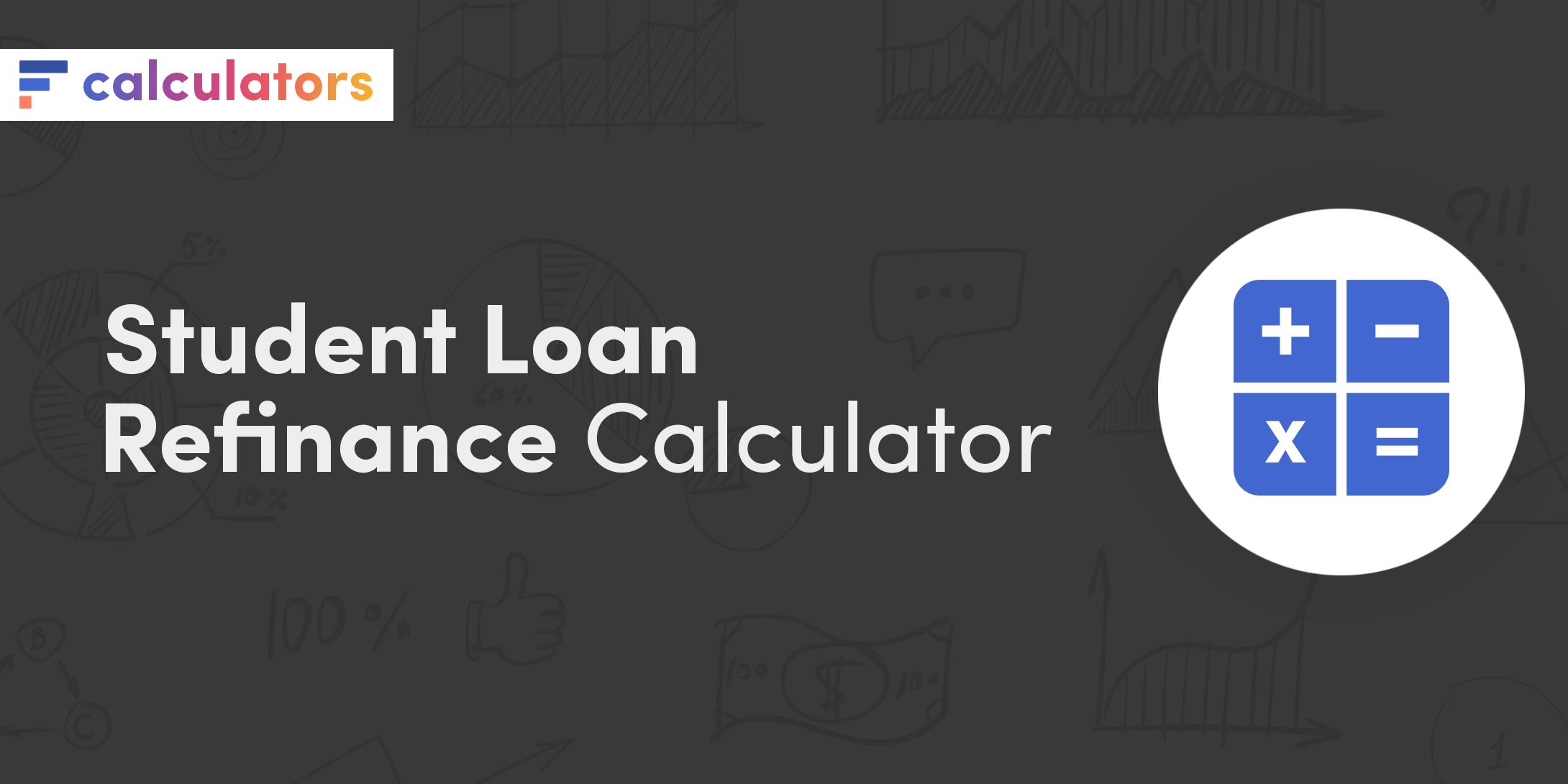 Student loan refinance calculator