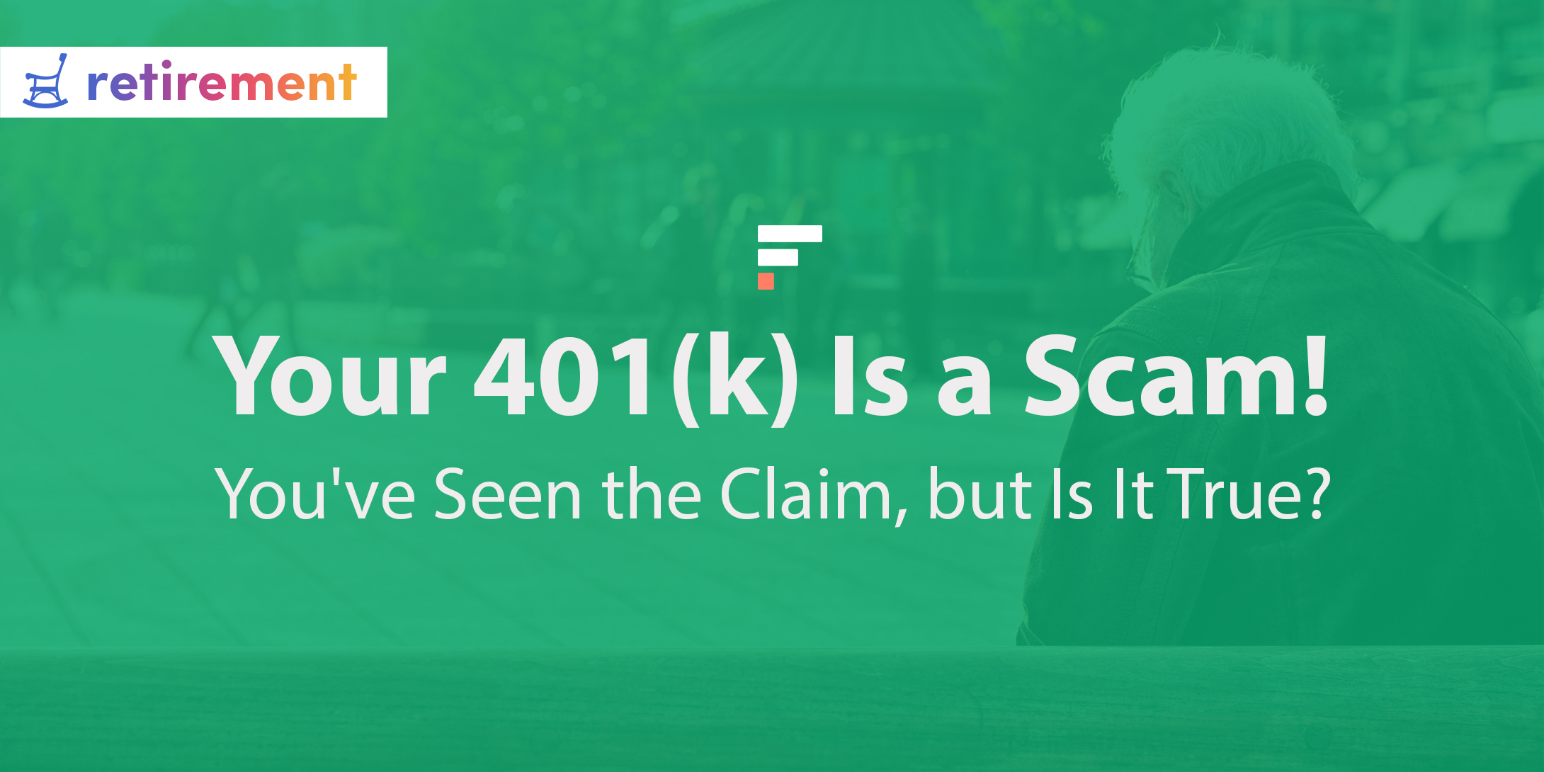 Your 401(k) Is a Scam! You've Seen the Claim, but Is It True?
