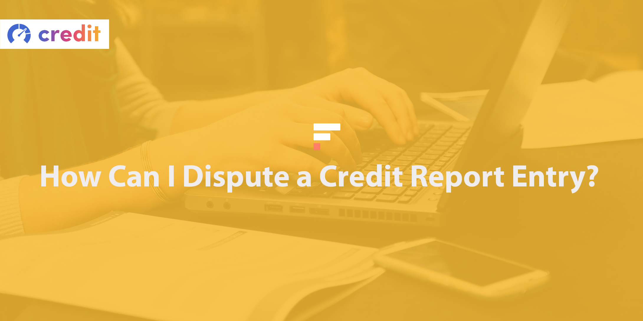 How can I dispute a credit report entry
