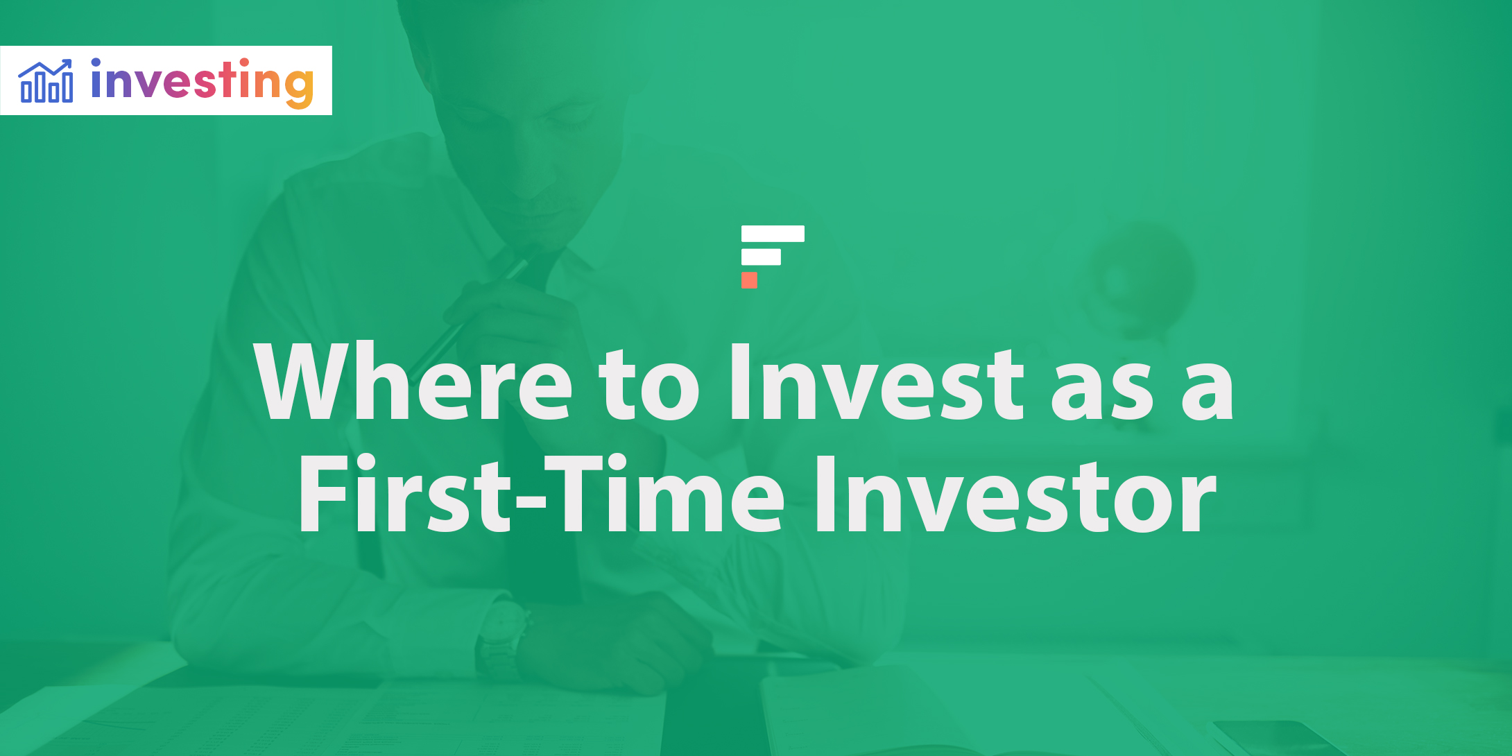 Where to invest as a first-time investor