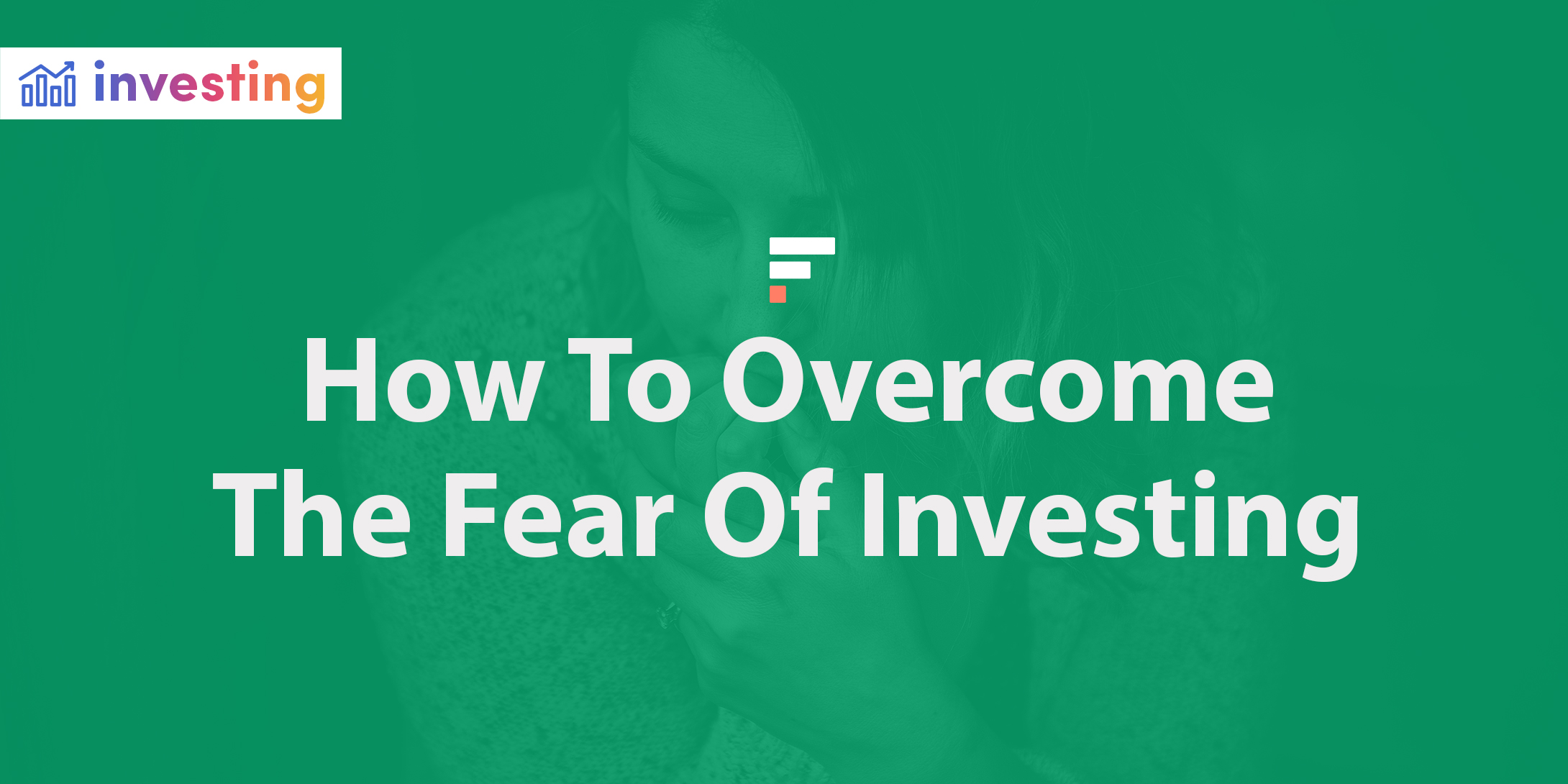 How to overcome the fear of investing