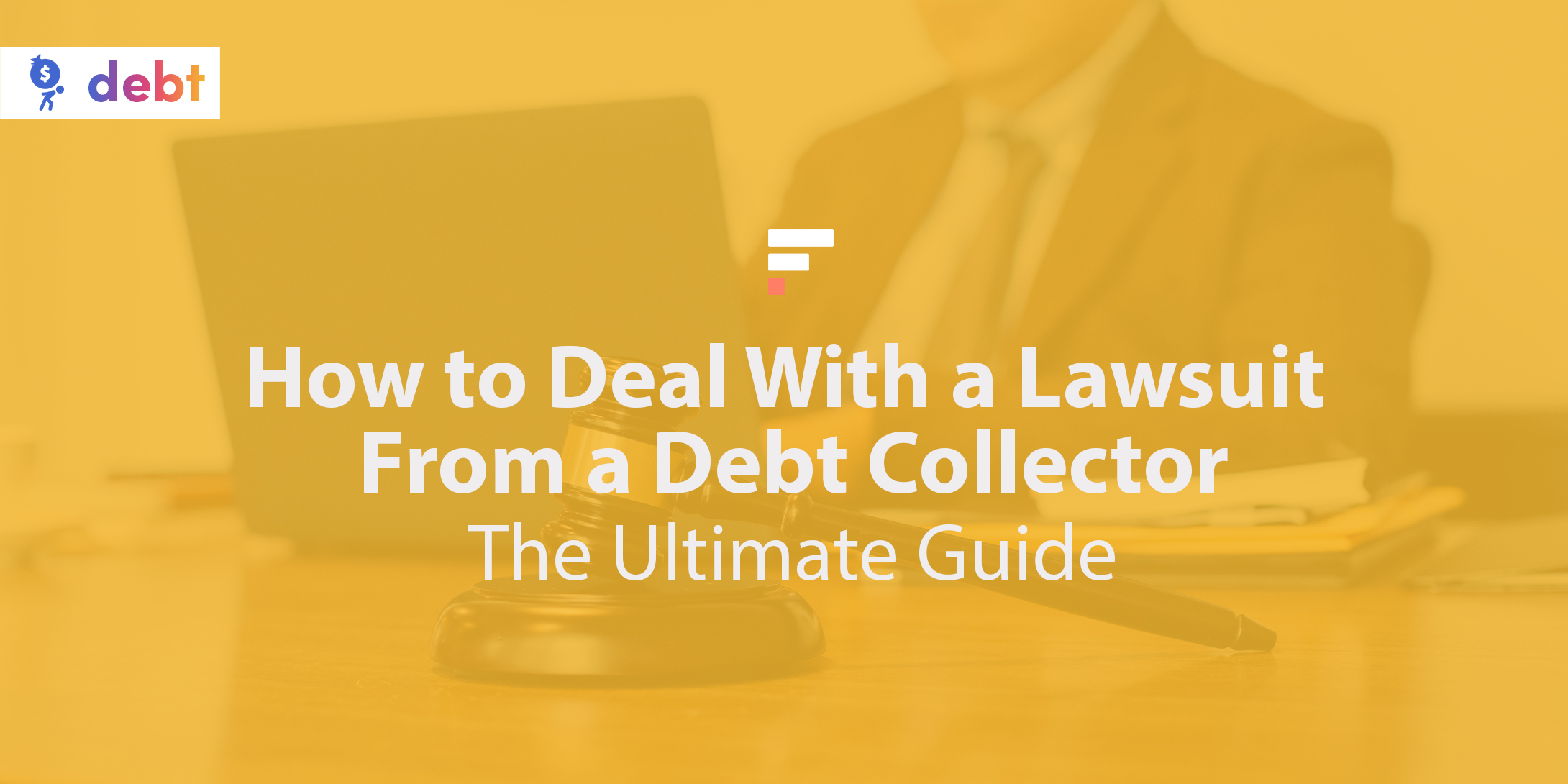 How to Deal With a Lawsuit From a Debt Collector: The Ultimate Guide