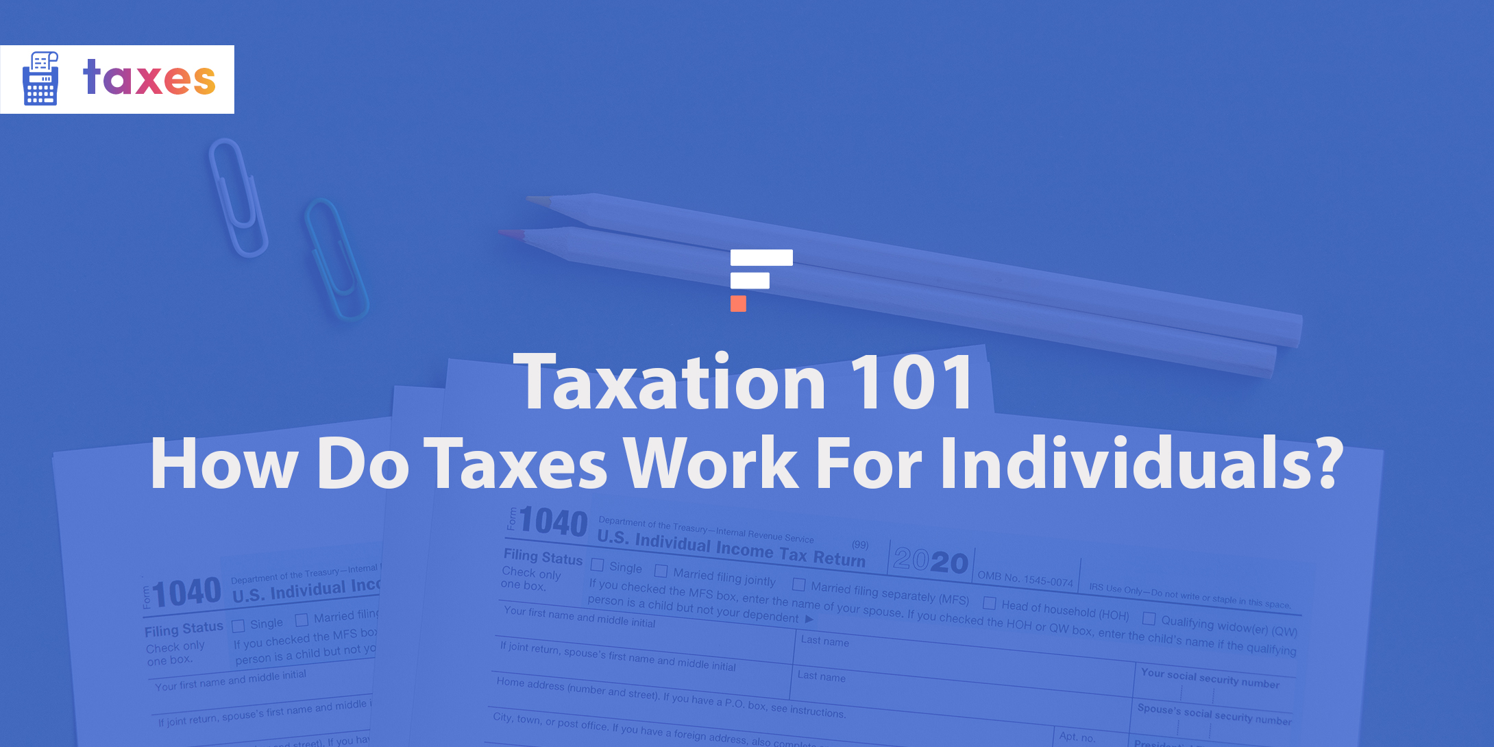 Taxation 101: How Do Taxes Work For Individuals?