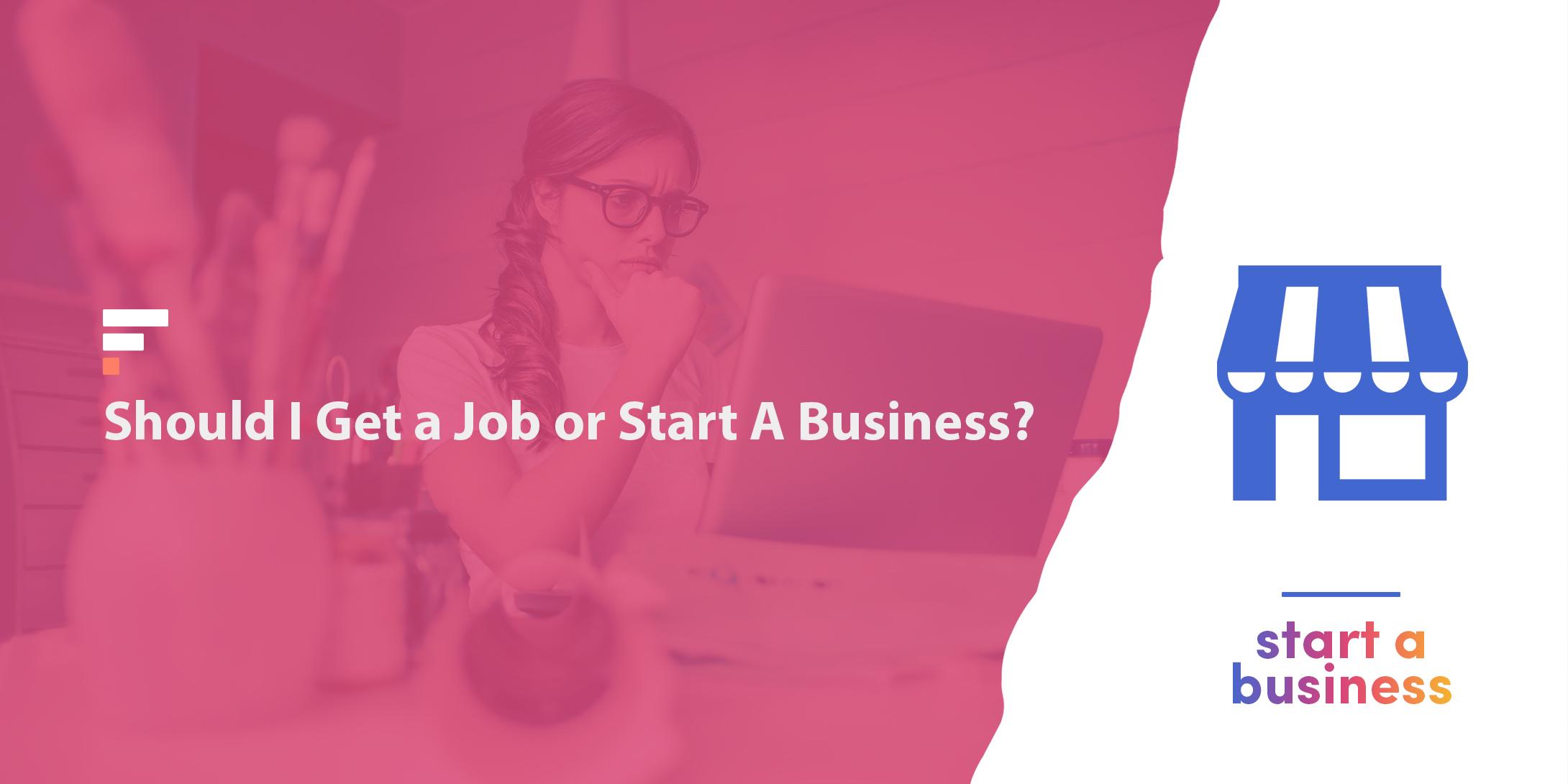 Get a job or start a business