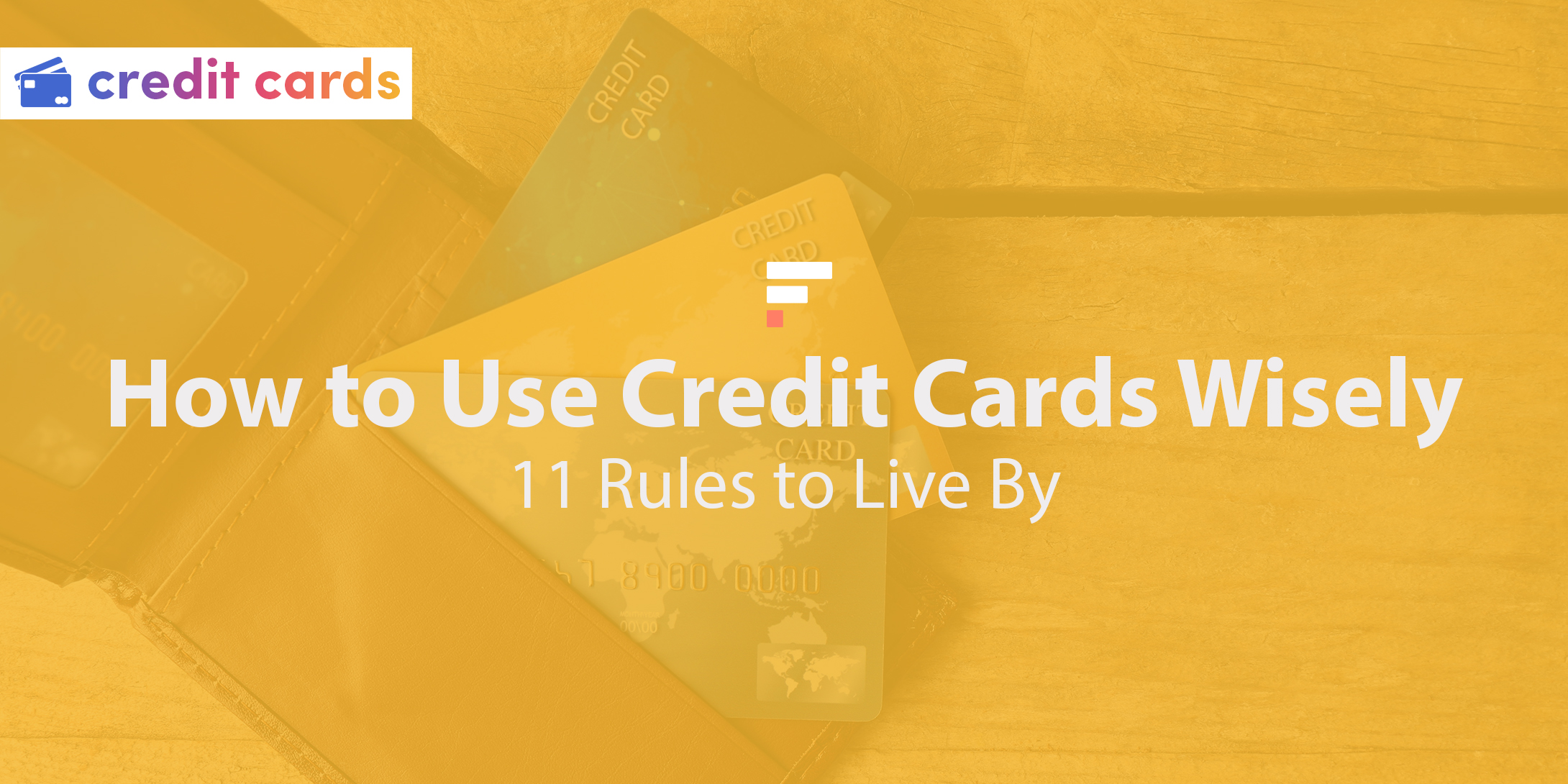 How to Use Credit Cards Wisely: 11 Rules to Live By