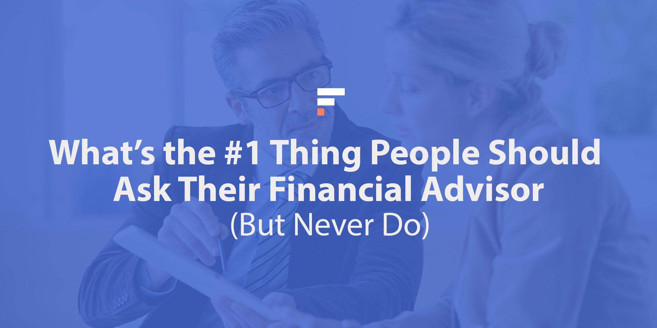 What's the #1 Thing People Should Ask Their Financial Advisor (But Never Do)?