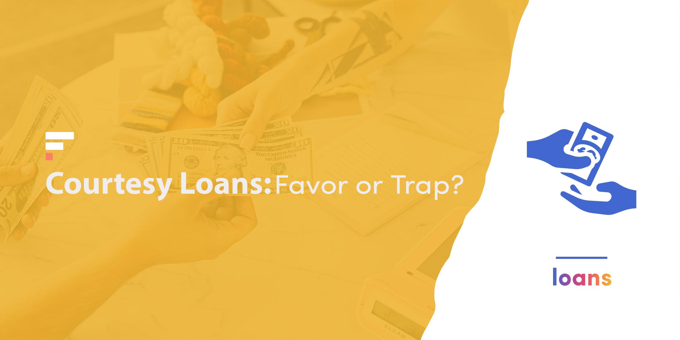Courtesy loans