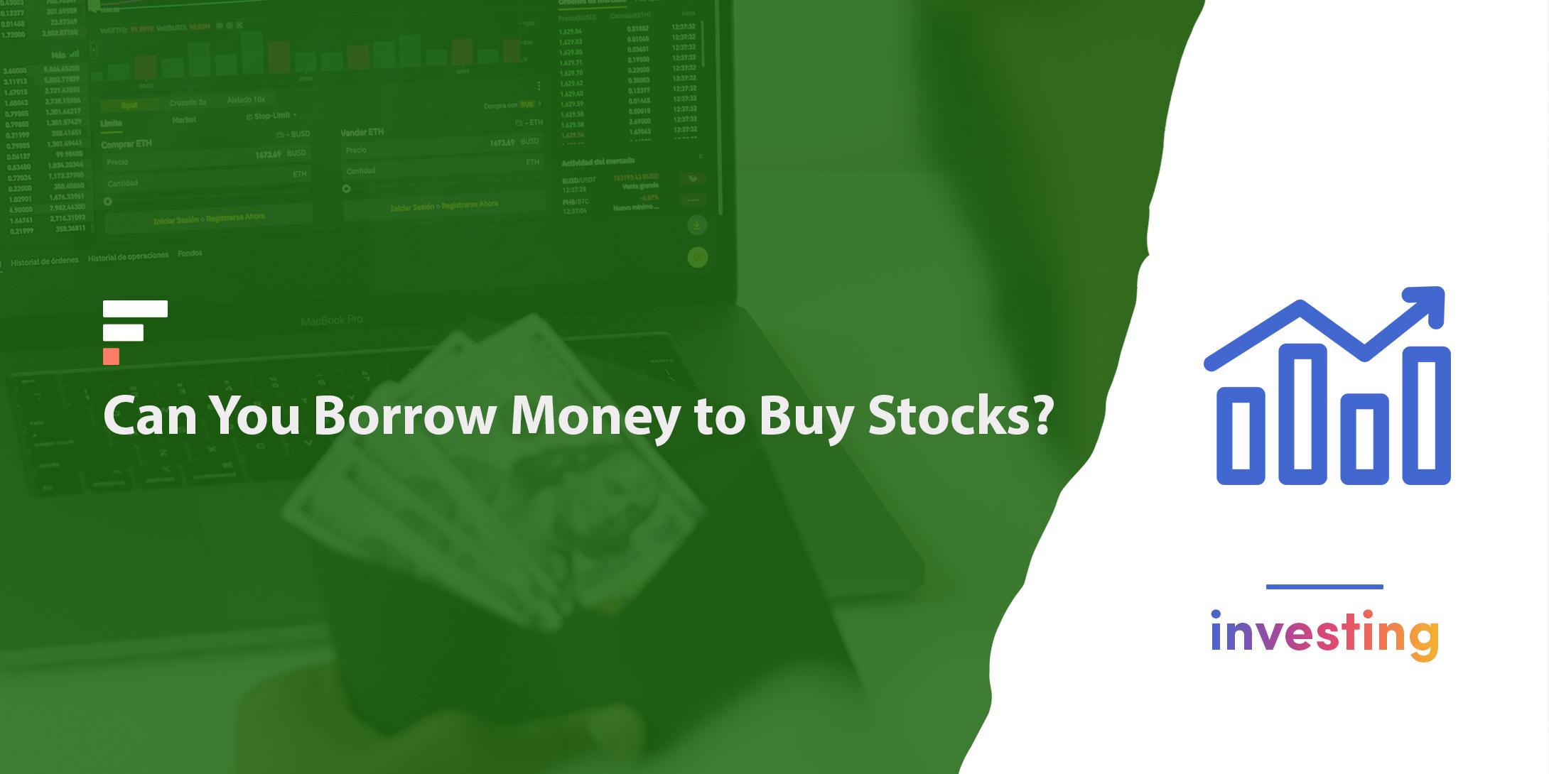 Can you borrow money to buy stocks?