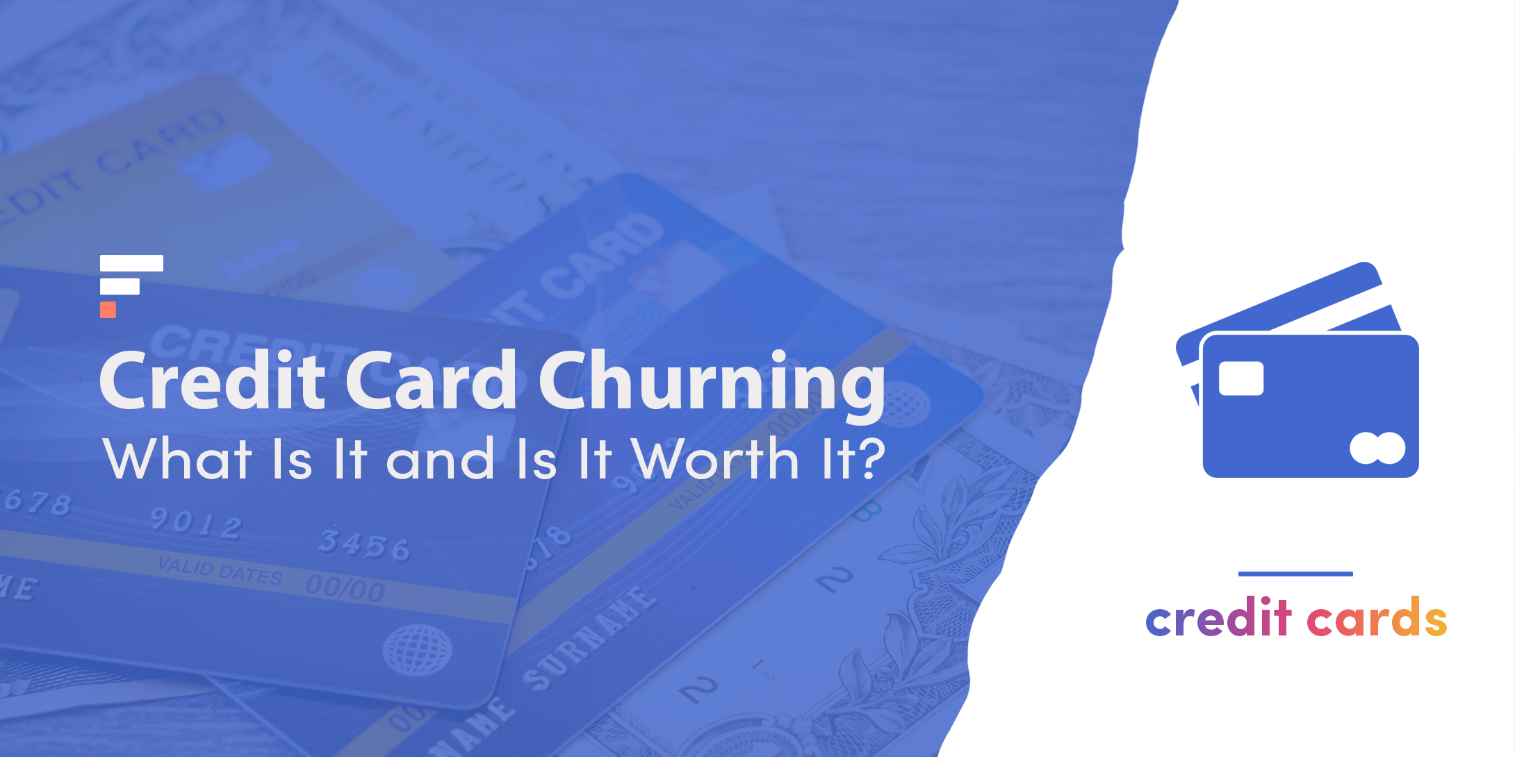Credit Card Churning: What Is It and Is It Worth It?